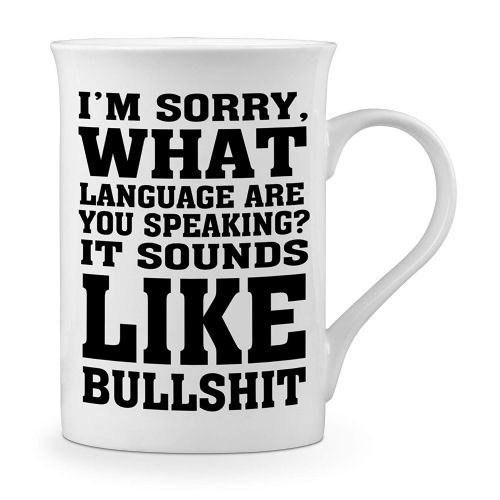I'm Sorry What Language are You Speaking? It Sounds Like Bullsh*T Funny Novelty Gift